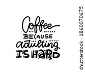 coffee because adulting is hard ... | Shutterstock .eps vector #1860070675