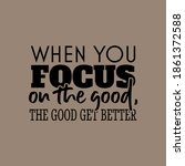 """""""when you focus on the good ...   Shutterstock .eps vector #1861372588"""
