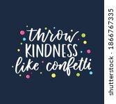 throw kindness like confetti... | Shutterstock .eps vector #1866767335