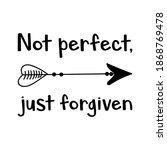Not Perfect  Just Forgiven....