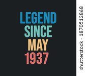 Legend since May 1937 - retro vintage birthday typography design for Tshirt
