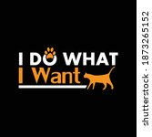 i do what i want. typography...   Shutterstock .eps vector #1873265152