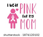 i wear pink for my mom. breast... | Shutterstock .eps vector #1876120102