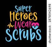 Super Heroes Wear Scrubs....