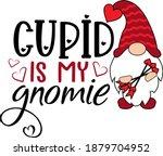 cupid is my gnomievalentines... | Shutterstock .eps vector #1879704952