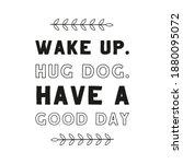wake up. hug dog. have a good...   Shutterstock .eps vector #1880095072