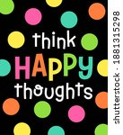 """""""think happy thoughts""""...   Shutterstock .eps vector #1881315298"""