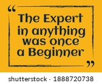 The Expert In Anything Was Once ...