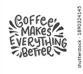 coffee makes everything better. ... | Shutterstock .eps vector #1890324145