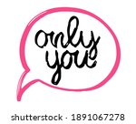 """hand drawn phrase """"only you"""" ... 
