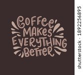 coffee makes everything better. ... | Shutterstock .eps vector #1892256895