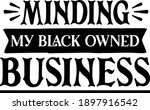 minding my black owned business ... | Shutterstock .eps vector #1897916542