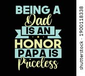 Being A Dad Is An Honor Papa Is ...