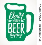 Don T Worry Beer Happy Funny...