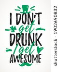 i don t get drunk i get awesome ... | Shutterstock .eps vector #1902690832