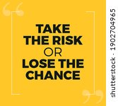 take the risk or lose the chance | Shutterstock .eps vector #1902704965