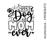best dog mom ever  motivate ... | Shutterstock .eps vector #1903836472