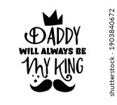 daddy will always be my king  ... | Shutterstock .eps vector #1903840672