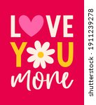 """""""love you more"""" typography...   Shutterstock .eps vector #1911239278"""