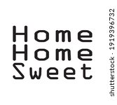 home home sweet quote letters | Shutterstock .eps vector #1919396732