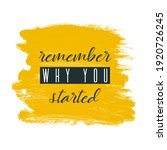 Remember Why You Started....