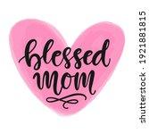 blessed mom hand written modern ... | Shutterstock .eps vector #1921881815
