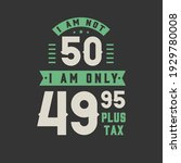 i am not 50  i am only 49.95...   Shutterstock .eps vector #1929780008