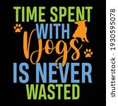time spent with dogs is never... | Shutterstock .eps vector #1930595078