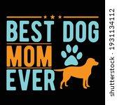 best dog mom ever  typography... | Shutterstock .eps vector #1931134112