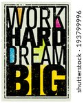 Work Hard Dream Big Creative Grunge Vector Motivation Poster Design - stock vector