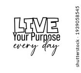 """""""live your purpose every day"""".... 
