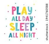 play all day sleep all night...   Shutterstock .eps vector #1941760588