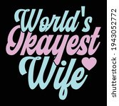 world's okayest wife ... | Shutterstock .eps vector #1943052772