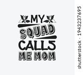 my squad calls me mom   mom t... | Shutterstock .eps vector #1943237695