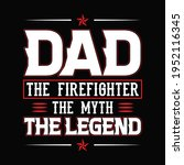 Dad   The Firefighter The Myth...