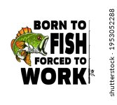 born to fish  forced to work.... | Shutterstock .eps vector #1953052288