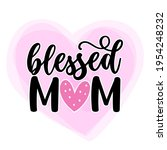 blessed mom   happy mothers day ...   Shutterstock .eps vector #1954248232