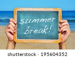 Stock photo man hands holding a chalkboard on the beach with the text summer break written in it 195604352