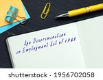 Juridical concept meaning Age Discrimination in Employment Act of 1967 with a sign on the page.