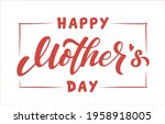 happy mother's day lettering....   Shutterstock .eps vector #1958918005