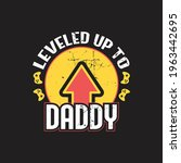 leveled up to daddy   dad... | Shutterstock .eps vector #1963442695