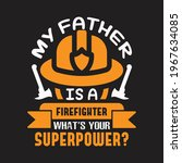 My Father Is A Firefighter What'...
