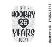 Hip hip hooray 26 years today, Birthday anniversary event lettering for invitation, greeting card and template.