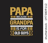 papa because grandpa is for old ... | Shutterstock .eps vector #1973809112