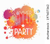 vector splattered summer party... | Shutterstock .eps vector #197607362