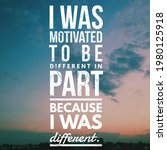I Was Motivated To Be Different ...