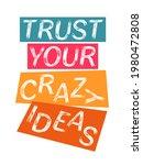 trust your crazy ideas...   Shutterstock . vector #1980472808