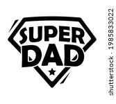 super dad. father's day... | Shutterstock .eps vector #1985833022