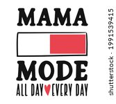 mama mode t shirt design quote. ...   Shutterstock .eps vector #1991539415