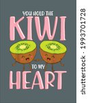 you hold the kiwi to my heart...   Shutterstock .eps vector #1993701728
